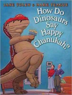 How do dinosaurs say happy Chanukah? / Jane Yolen ; illustrated by Mark Teague.