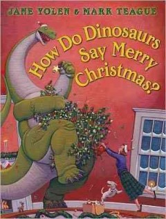 How do dinosaurs say merry Christmas? / Jane Yolen ; illustrated by Mark Teague.