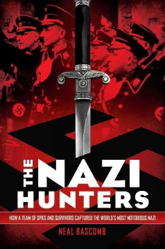 The Nazi hunters : how a team of spies and survivors captured the world