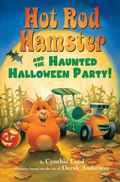 Hot Rod Hamster and the haunted Halloween party! / by Cynthia Lord ; cover illustration by Derek Anderson ; interior illustrations by Greg Paprocki.