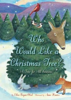 Who would like a Christmas tree? / by Ellen Bryan Obed ; illustrated by Anne Hunter.