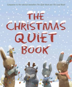 The Christmas quiet book / written by Deborah Underwood ; illustrated by Renata Liwska.