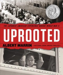Uprooted : the Japanese American experience during World War II / Albert Marrin.