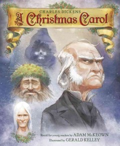 A Christmas carol / Charles Dickens ; retold for young readers by Adam McKeown ; illustrated by Gerald Kelley.