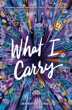 What I carry / Jennifer Longo.