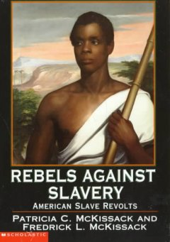 Rebels Against Slavery: American Slave Revolts