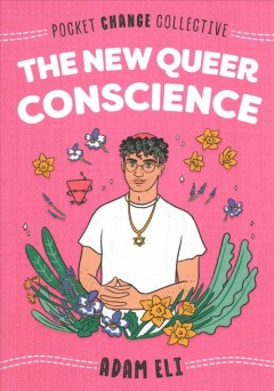 The new queer conscience / Adam Eli.