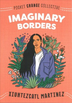 Imaginary borders / Xiuhtezcatl Martinez with contributions by Russell Mendell.