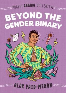 Beyond the gender binary / Alok Vaid-Menon.