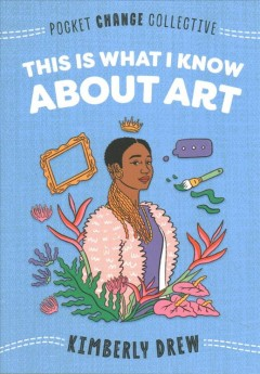 This is what I know about art / Kimberly Drew.