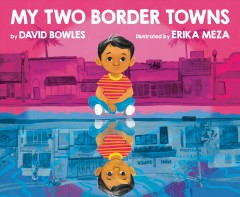 My two border towns / by David Bowles ; illustrated by Erika Meza.