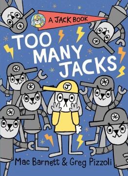 Too many Jacks / Mac Barnett & Greg Pizzoli.