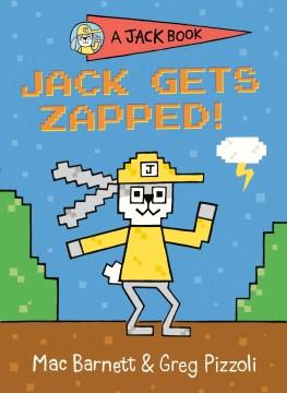 Jack gets zapped! / Mac Barnett & Greg Pizzoli.