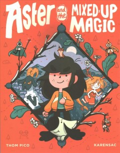 Aster and the mixed up magic / story and script, Thom Pico ; story and art, Karensac ; translated by Anne and Owen Smith.