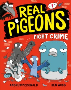 Real pigeons fight crime / Andrew McDonald and Ben Wood.