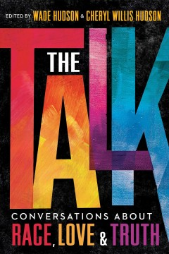 The talk : conversations about race, love & truth / edited by Wade Hudson & Cheryl Willis Hudson.