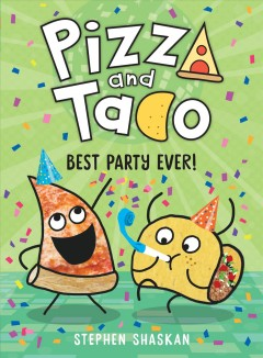 Pizza and Taco. 2, Best party ever! / Stephen Shaskan.
