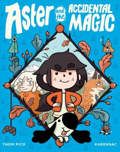Aster and the accidental magic / story and script, Thom Pico ; story and art, Karensac ; translated by Anne and Owen Smith.