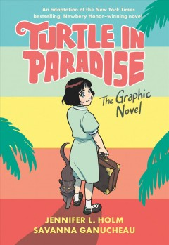Turtle in paradise : the graphic novel / text by Jennifer L. Holm ; adaptation and art by Savanna Ganucheau ; colors by Lark Pien.