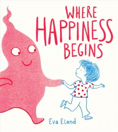 Where happiness begins / Eva Eland.