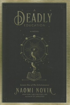 A deadly education : a novel / Naomi Novik.
