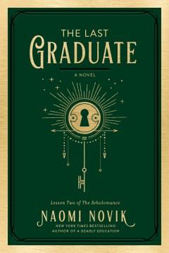 The last graduate : a novel / Naomi Novik.