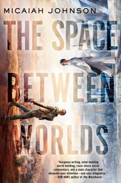 The space between worlds / Micaiah Johnson.