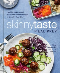 Skinnytaste meal prep : healthy make-ahead meals and freezer recipes to simplify your life / Gina Homolka with Heather K. Jones, R.D.