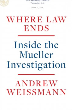 Where law ends : inside the Mueller investigation / Andrew Weissmann.