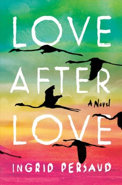 Love after love : a novel / Ingrid Persaud.