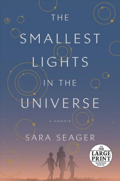 The smallest lights in the universe : a memoir / Sara Seager.