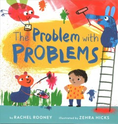 The problem with problems / by Rachel Rooney ; illustrated by Zehra Hicks.
