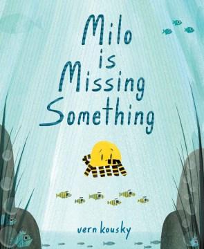 Milo is missing something / Vern Kousky.