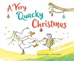 A very quacky Christmas / by Frances Watts ; illustrated by Ann James.