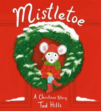 Mistletoe : a Christmas story / Tad Hills.