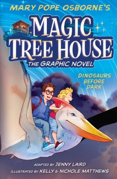 Magic tree house : the graphic novel. 1, Dinosaurs before dark / adapted by Jenny Laird ; with art by Kelly & Nichole Matthews.