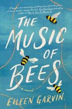 The music of bees : a novel / Eileen Garvin.