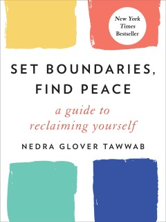 Set boundaries, find peace : a guide to reclaiming yourself / Nedra Glover Tawwab.