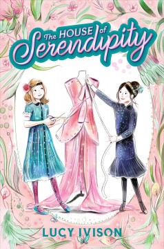 The House of Serendipity / Lucy Ivison ; illustrated by Lucy Truman.
