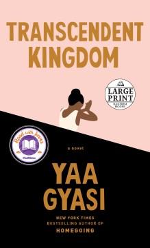 Transcendent kingdom / Yaa Gyasi.