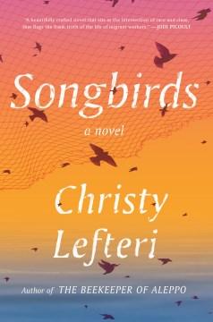 Songbirds : a novel / Christy Lefteri.