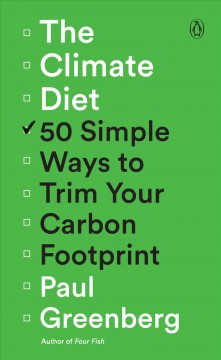 The climate diet : 50 simple ways to trim your carbon footprint / Paul Greenberg.