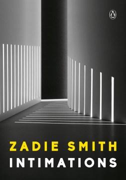 Intimations : six essays / Zadie Smith.