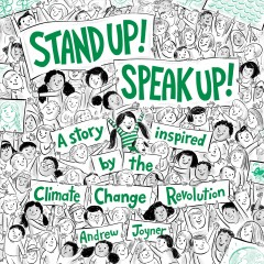 Stand up! Speak up! : a story inspired by the Climate Change Revolution / by Andrew Joyner.