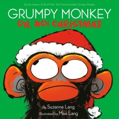 Grumpy monkey : Oh, no! Christmas / by Suzanne Lang ; illustrated by Max Lang.