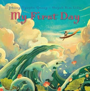 My first day / written and illustrated by Phùng Nguyên Quang & Huỳnh Kim Liên.