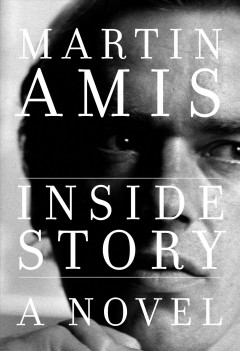 Inside story : a novel / by Martin Amis.