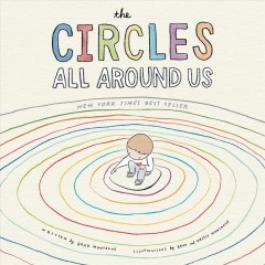 The circles all around us / written by Brad Montague ; illustrated by Brad and Kristi Montague.