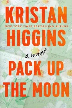 Pack up the moon / Kristan Higgins.