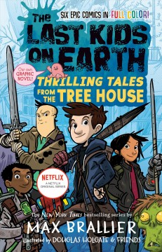 The last kids on Earth : thrilling tales from the tree house / written by Max Brallier ; with illustrations by Douglas Holgate, Lorena Alvarez Gomez, Xavier Bonet, Jay Cooper, Christopher Mitten, and Anoosha Syed.